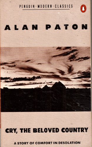 Cry, the Beloved Country: A Story of Comfort in Desolation by Alan Paton