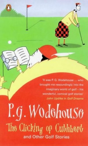 The Clicking of Cuthbert and Other Golf Stories by P. G. Wodehouse