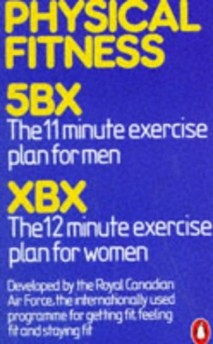 Physical Fitness Physical Fitness: 5Bx 11-Minute-a-Day Plan For Men, Xbx 12-Minute-a-Day Plan For Women:Two Series of Exercises By Royal Canadian Air Force