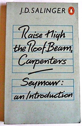 Raise High the Roof Beam, Carpenters; Seymour By J.D. Salinger