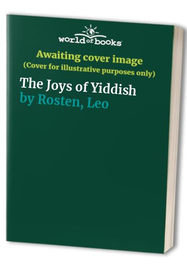 The Joys of Yiddish By Leo Rosten