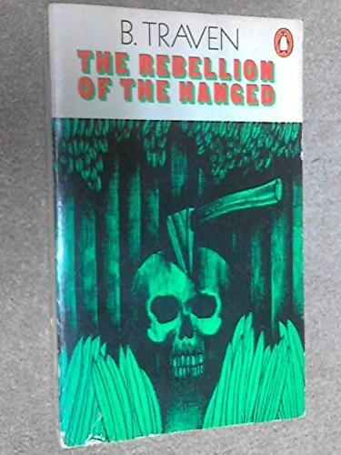 The Rebellion of the Hanged By B. Traven