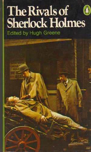 The Rivals of Sherlock Holmes: Early Detective Stories By Edited by Sir Hugh Greene