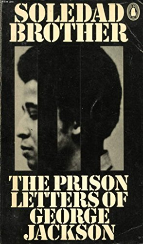Soledad Brother: The Prison Letters of George Jackson By George Jackson