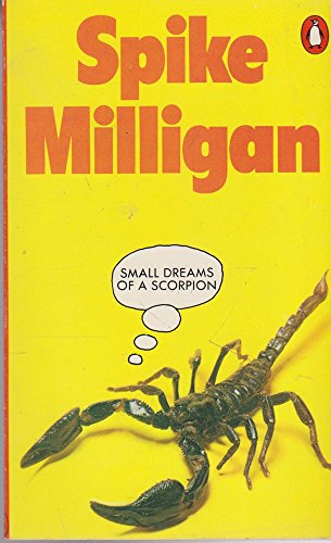 Small Dreams of a Scorpion By Spike Milligan