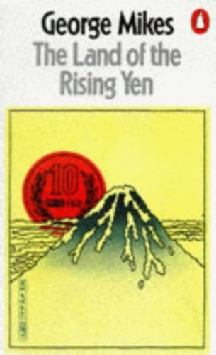 The Land of the Rising Yen By George Mikes