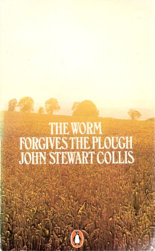 The Worm Forgives the Plough By John Stewart Collis