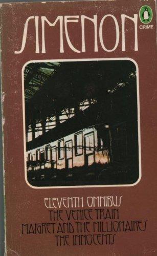 The Eleventh Simenon Omnibus: The Venice Train, Maigret and the Millionaires, The Innocents (Penguin crime fiction): No. 11