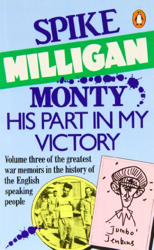 Monty, His Part in My Victory: War Biography Vol. 3 By Spike Milligan