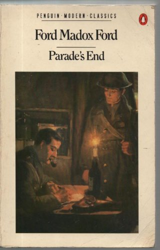 Parade's End: Some Do Not-. No More Parades. A Man Could Stand up-. the Last Post by Ford Madox Ford