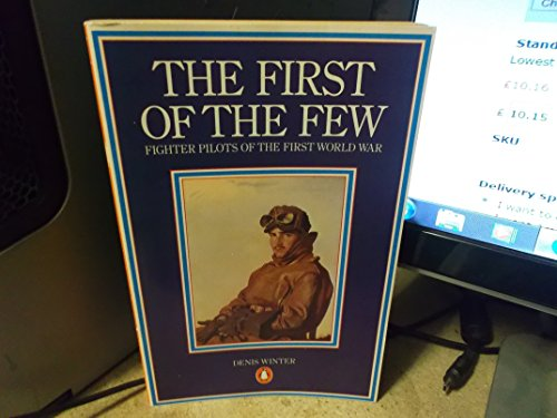 The First of the Few: Fighter Pilots of the First World War By Denis Winter