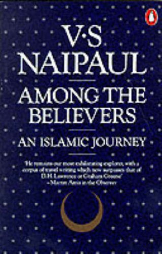 Among the Believers: An Islamic Journey By V.S. Naipaul