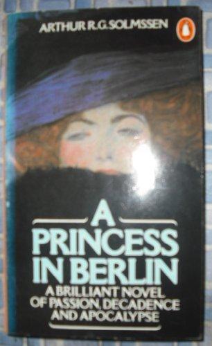 A Princess in Berlin By Arthur R.G. Solmssen