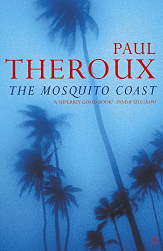 The Mosquito Coast (Penguin Essentials) by Paul Theroux