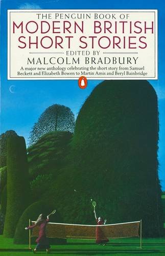 The Penguin Book of Modern British Short Stories by Malcolm Bradbury