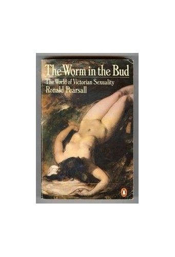 The Worm in the Bud By Ronald Pearsall