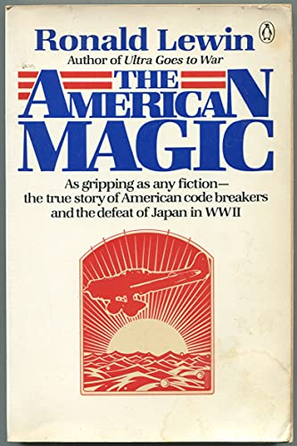 The American Magic: Codes, Ciphers And the Defeat of Japan By Ronald Lewin
