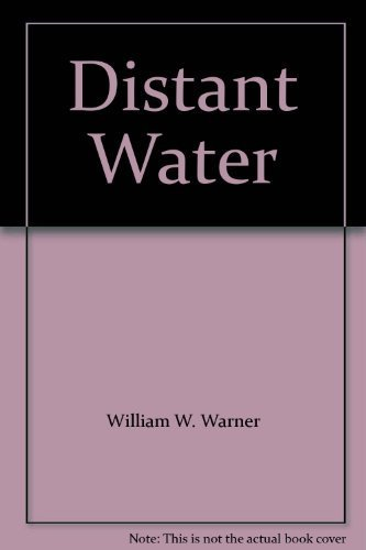 Distant Water: The Fate of the North Atlantic Fisherman By William W. Warner