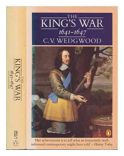 The King's War, 1641-47 by C. V. Wedgwood