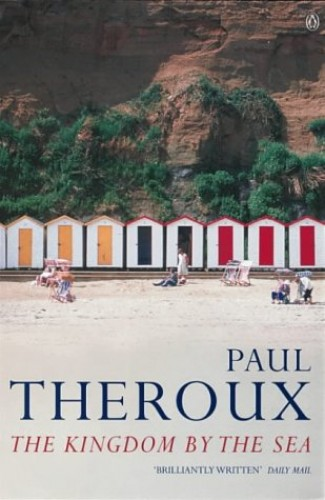 Kingdom by the Sea By Paul Theroux