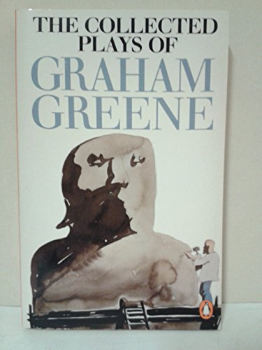 The Collected Plays of Graham Greene: The Living Room;the Potting Shed;the Complaisant Lover;Carving a Statue;the Return of a.J. Raffles;the Great Jowett;Yes And No;For Whom the Bell Chimes By Graham Greene