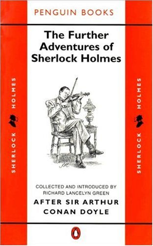 The Further Adventures of Sherlock Holmes By Edited by Richard Lancelyn Green