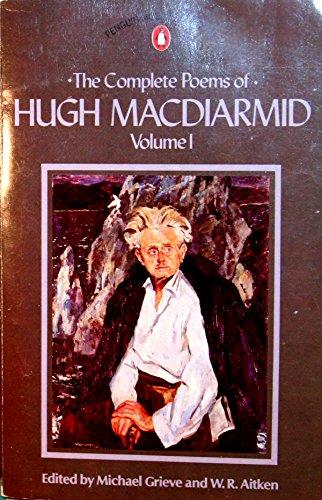 The Complete Poems of Hugh Macdiarmid: Volume I: v. 1 (Penguin Modern Classics) By Hugh MacDiarmid