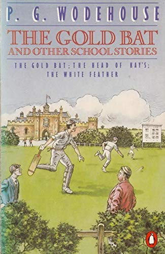 The Gold Bat and Other School Stories By P. G. Wodehouse