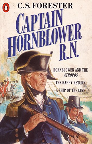 "Captain Hornblower R.N.: Hornblower and the 'Atropos', the Happy Return, a Ship of the Line: ""Hornblower and the 'Atropos'"", ""The Happy Return"", ""A Ship of the Line"" by C. S. Forester"