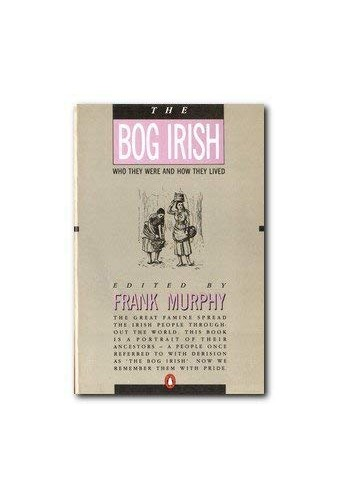 The Bog Irish By Edited by Frank Murphy