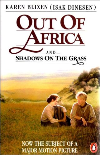 Out of Africa and Shadows on the Grass By Karen Blixen