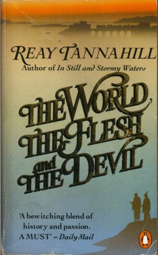 World, the Flesh and the Devil By Reay Tannahill