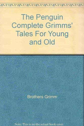 The Penguin Complete Grimms' Tales for Young and Old: The Complete Stories By Wilhelm Grimm
