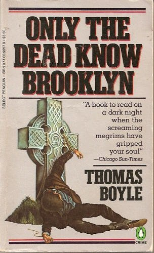 Only the Dead Know Brooklyn By Thomas Boyle