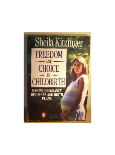 Freedom and Choice in Childbirth By Sheila Kitzinger