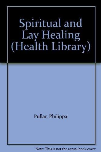 Spiritual and Lay Healing By Philippa Pullar
