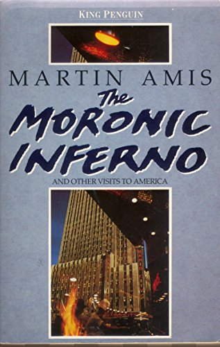 The Moronic Inferno And Other Visits to America By Martin Amis