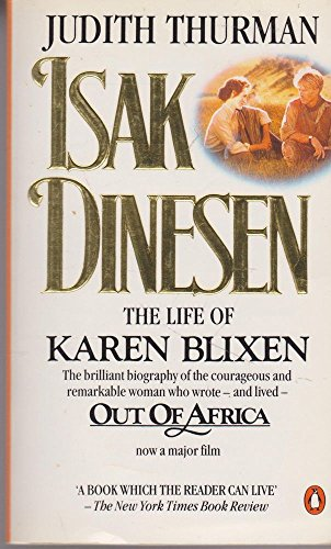 Isak Dinesen: Life of Karen Blixen by Judith Thurman