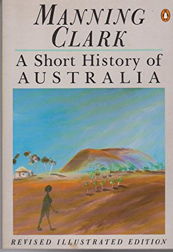 A Short History of Australia: Illustrated Edition By Manning Clark