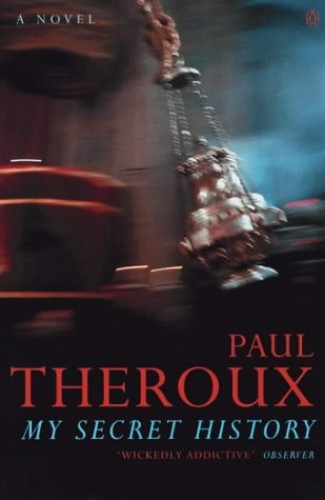 My Secret History: A Novel By Paul Theroux