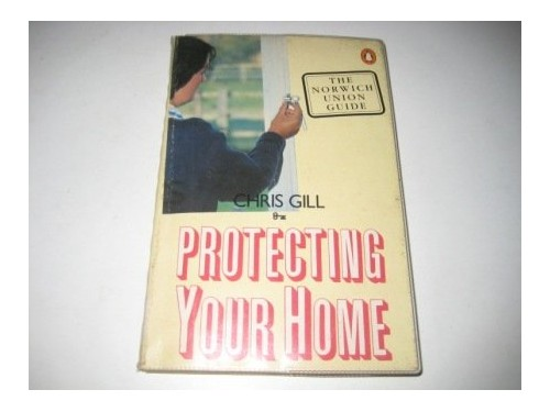 Protecting Your Home By Chris Gill