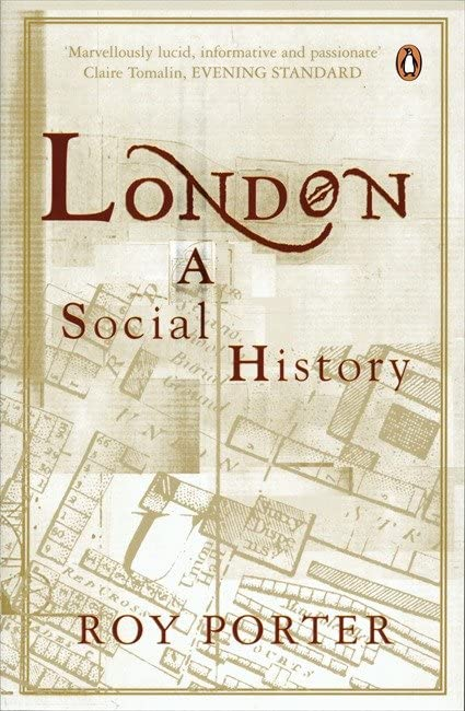 London: A Social History by Roy Porter