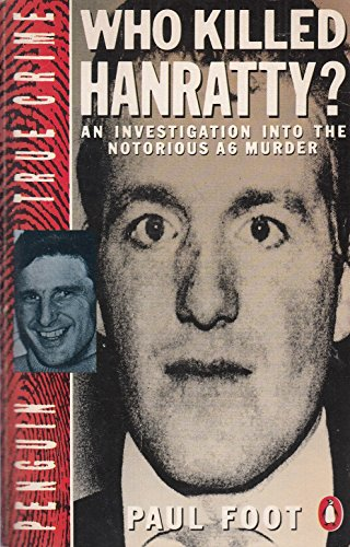 Who Killed Hanratty?: An Investigation Into the Notorious A6 Murder (True Crime) By Paul Foot