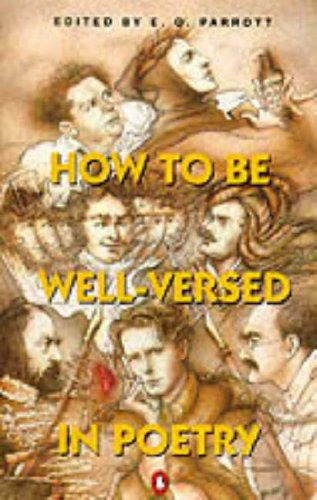 How to be Well-versed in Poetry By Edited by E.O. Parrott