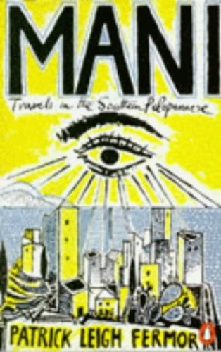 Mani Mani: Travels in the Southern Peloponnese By Patrick Leigh Fermor