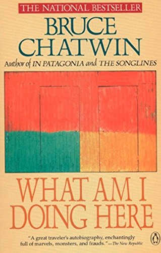 Chatwin Bruce : What am I Doing Here By Bruce Chatwin