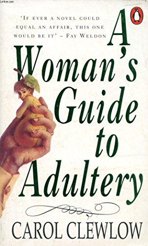 A Woman's Guide to Adultery By Carol Clewlow