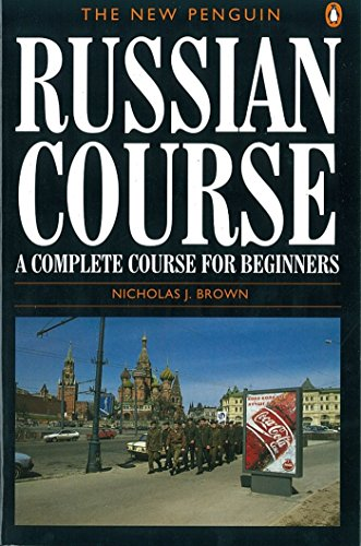 The New Penguin Russian Course: A Complete Course for Beginners (Penguin Handbooks) By Nicholas J. Brown