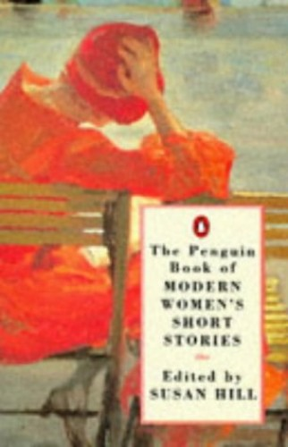 The Penguin Book of Modern Women's Short Stories Edited by Susan Hill