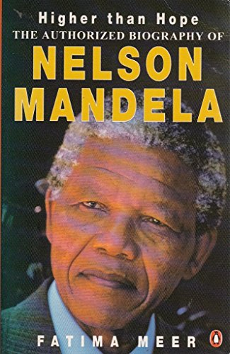 Higher Than Hope: A Biography of Nelson Mandela By Fatima Meer